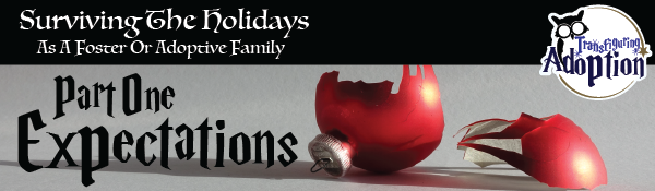 surviving-holidays-foster-adoptive-families-part-one-expectations-transfiguring-adoption-header
