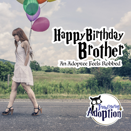 happy-birthday-brother-adoptee-feels-robbed-pinterest