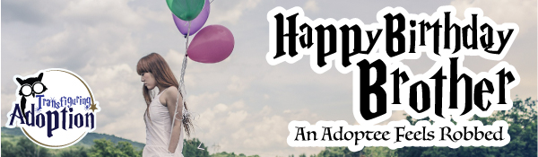 happy-birthday-brother-adoptee-feels-robbed-title