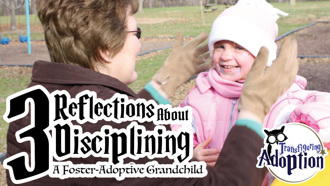 3-reflections-about-disciplining-foster-adoptive-grandhild-facebook