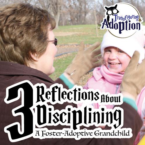 3-reflections-about-disciplining-foster-adoptive-grandhild-pinterest