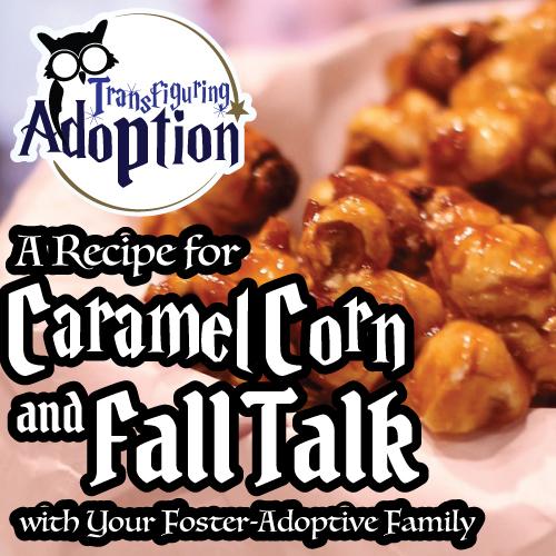 recipe-for-caramel-corn-and-fall-talk-foster-adoptive-family-pinterest