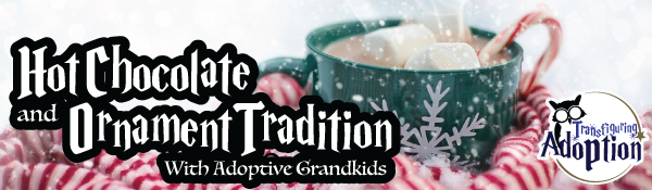 hot-chocolate-and-ornament-tradition-with-adoptive-grandkids-header
