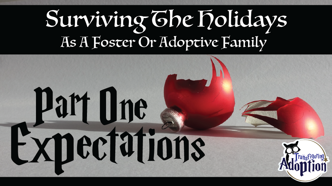 surviving-holidays-foster-adoptive-families-part-one-expectations-transfiguring-adoption-facebook