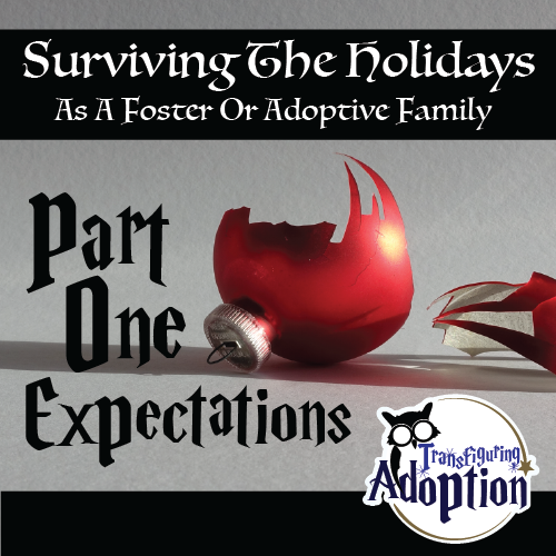 surviving-holidays-foster-adoptive-families-part-one-expectations-transfiguring-adoption-pinterest