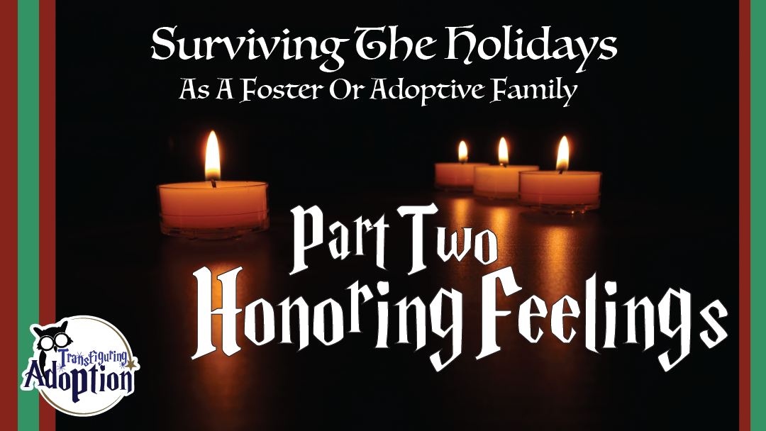 surviving-holidays-foster-adoptive-families-part-two-honoring-feelings-transfiguring-adoption-facebook