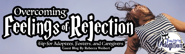 overcoming-feelings-rejection-foster-adoptee-caregiver-header