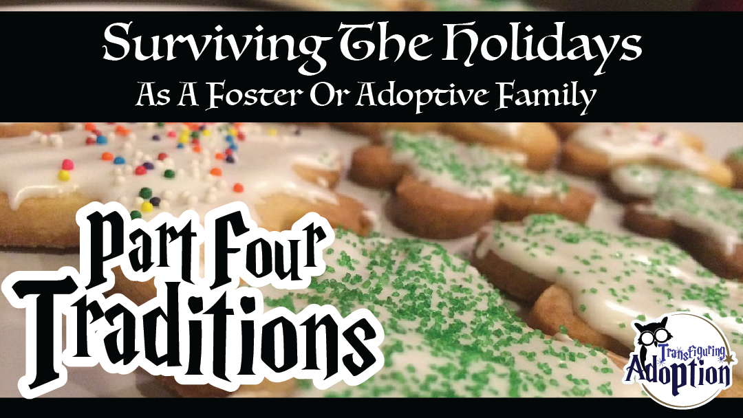 surviving-holidays-foster-adoptive-families-part-four-traditions-transfiguring-adoption-facebook