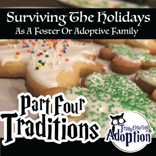 surviving-holidays-foster-adoptive-families-part-four-traditions-transfiguring-adoption-pinterest