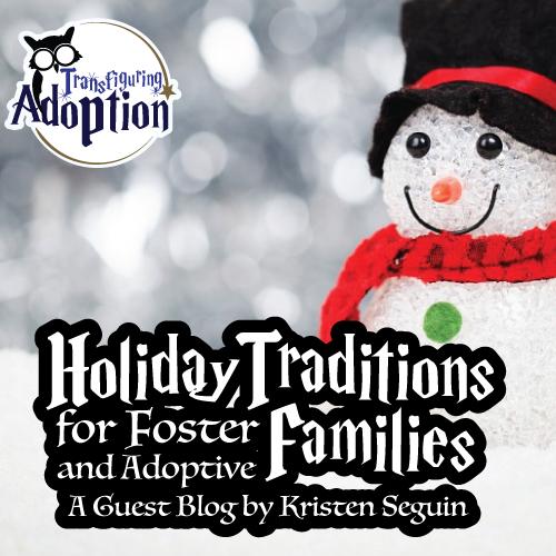 traditions-for-foster-adoptive-families-kristen-seguin-transfiguring-adoption-pinterest