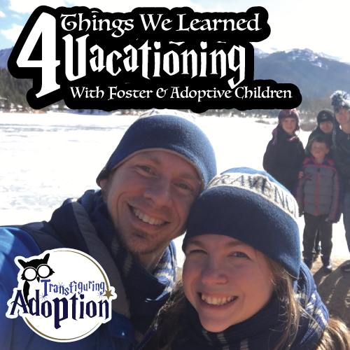 4-things-we-learned-vacationing-foster-adoptive-kids-transfiguring-adoption-square