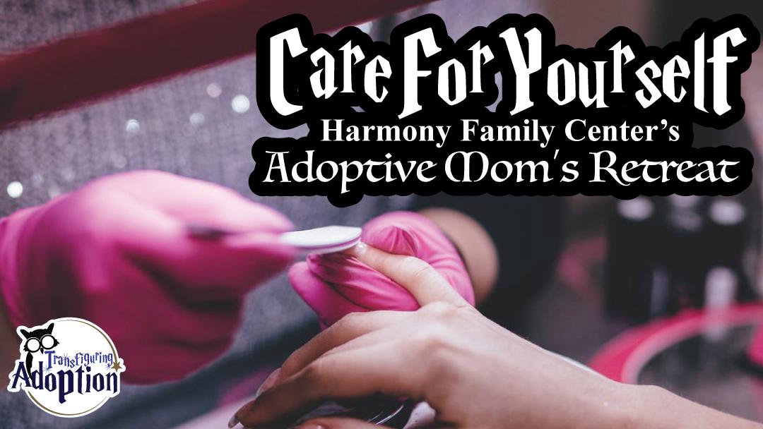 care-for-yourself-harmony-family-center-adoptive-mom-retreat-rectangle