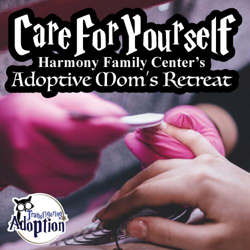 care-for-yourself-harmony-family-center-adoptive-mom-retreat-square