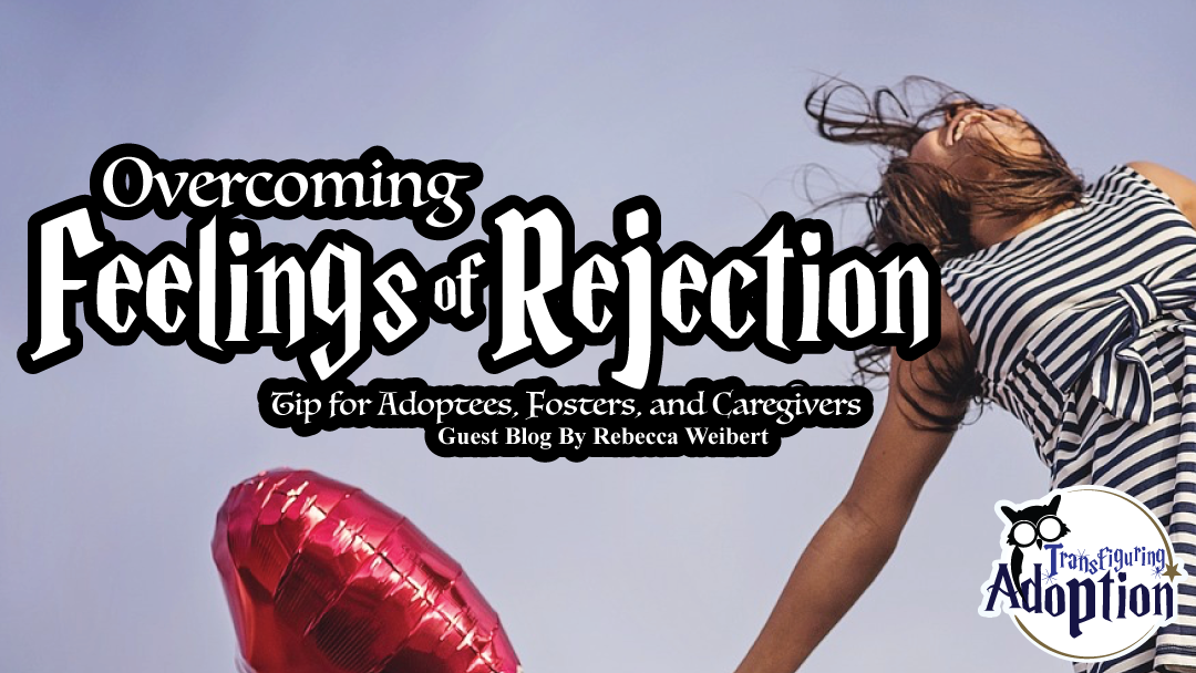 overcoming-feelings-rejection-foster-adoptee-caregiver-rectangle