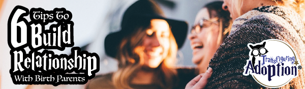 6-tips-building-relationship-birth-parents-header