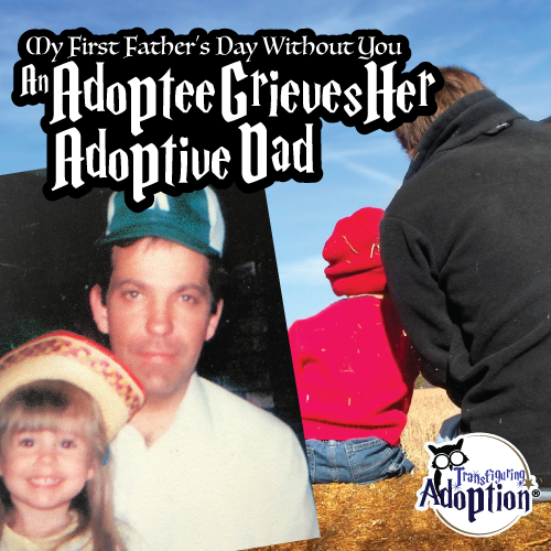 adoptee-grieves-her-adoptive-dad-betsy-crockett-transfiguring-adoption-square